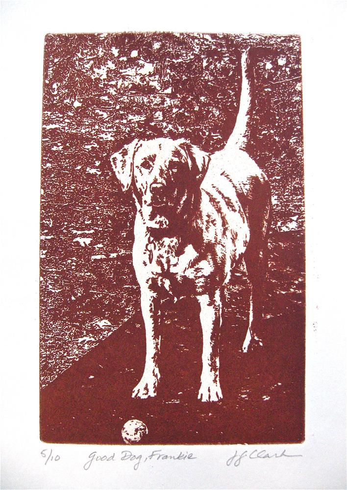 """Good Dog, Frankie, intaglio, 5/10"" original fine art by Judith Freeman Clark"