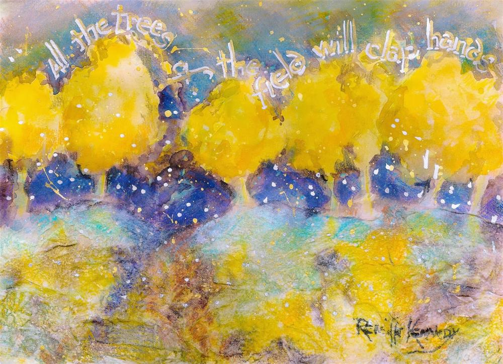 """All the Trees of the Field Will Clap Hands"" original fine art by Reveille Kennedy"